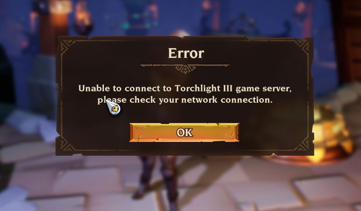 Torchlight 3 Error Unable To Connect